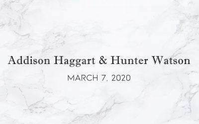 Addison Haggart & Hunter Watson — Wedding Date: March 7, 2020