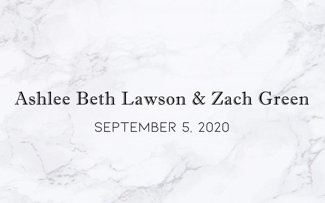 Ashlee Beth Lawson & Zach Green — Wedding Date: September 5, 2020