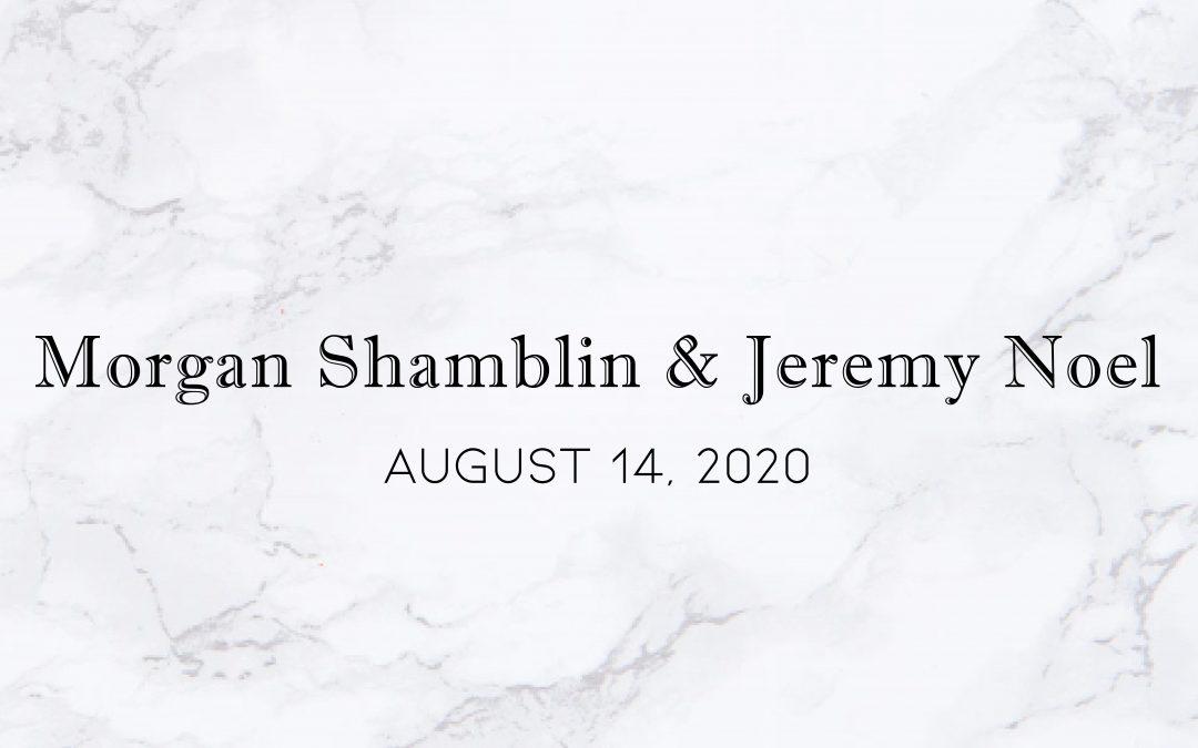 Morgan Shamblin & Jeremy  Noel — Wedding Date: August 14, 2020
