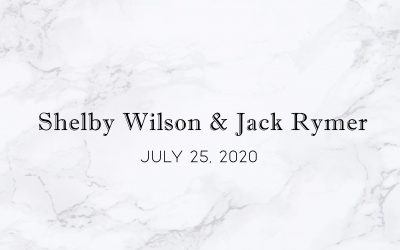 Shelby Wilson & Jack Rymer — Wedding Date: July 25, 2020