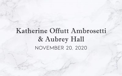 Katherine Offutt Ambrosetti & Aubrey Hall — Wedding Date: November  20, 2020