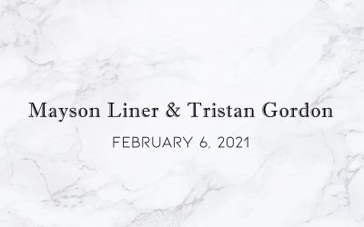 Mayson Liner & Tristan Gordon — Wedding Date: February 6, 2021