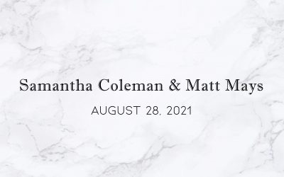 Samantha Coleman & Matt Mays — Wedding Date: August 28, 2021