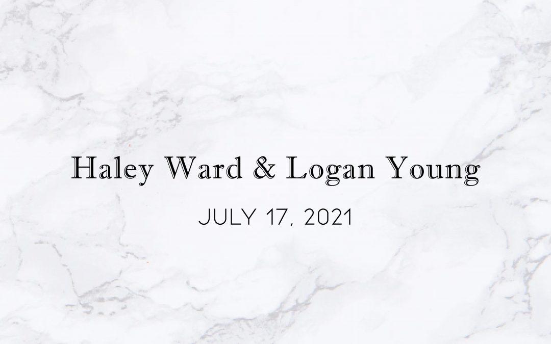 Haley Ward & Logan Young — Wedding Date: July 17, 2021