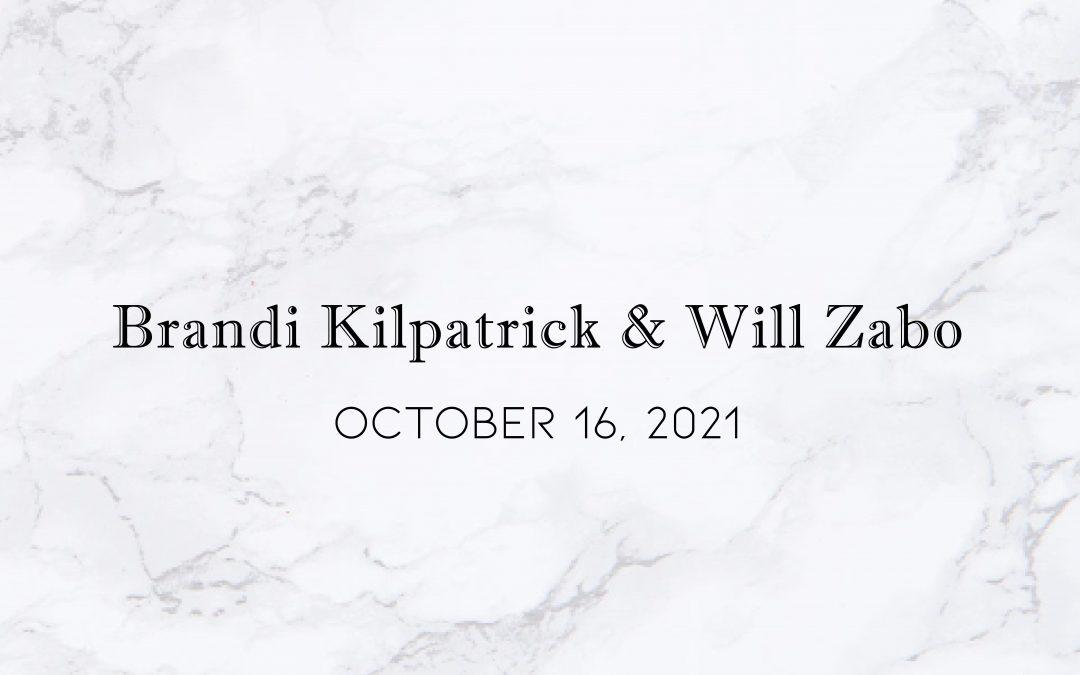 Brandi Kilpatrick & Will Zabo — Wedding Date: October 16, 2021