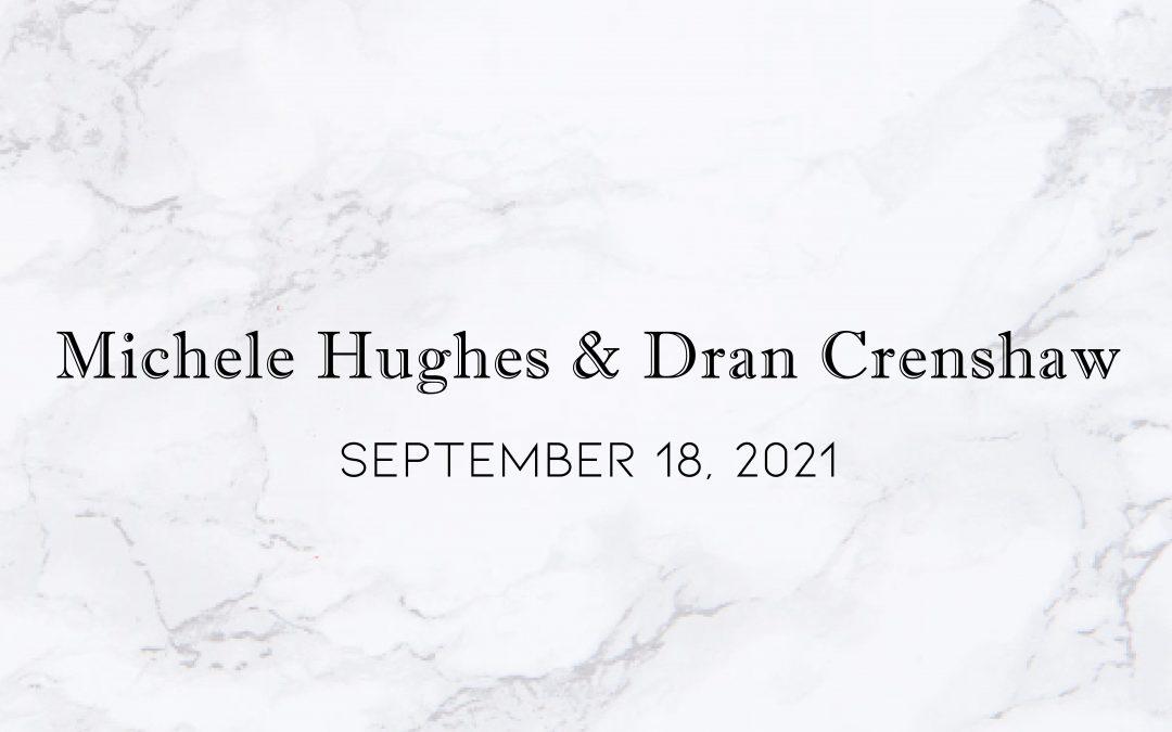 Michele Hughes & Dran Crenshaw — Wedding Date: September 18, 2021