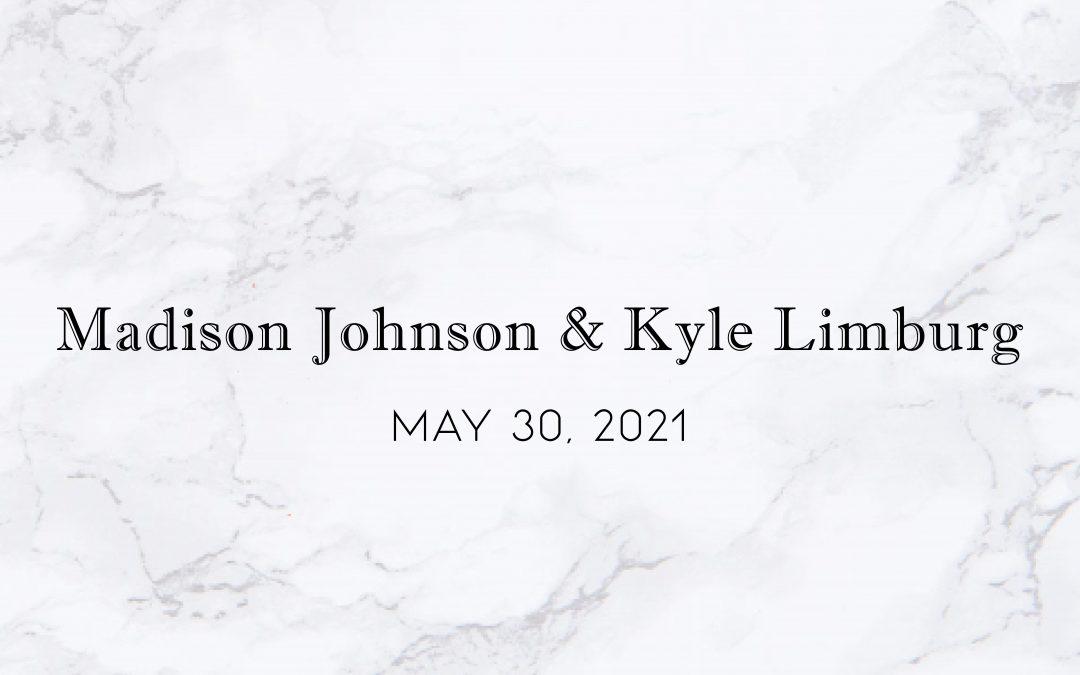 """Madison """"Madi"""" Johnson & Kyle Limburg — Wedding Date: May 30, 2021"""