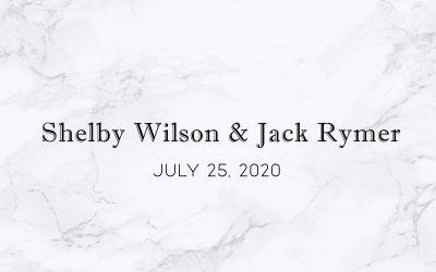 Shelby Wilson & Jack Rymer — Wedding Date: July 25, 2020