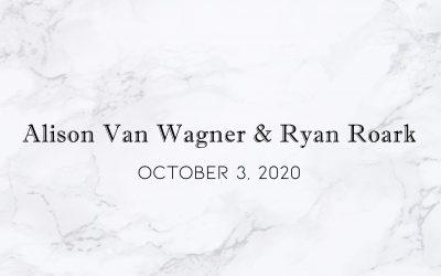 Alison Van Wagner & Ryan Roark — Wedding Date: October 3, 2020