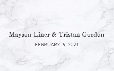 Mayson Liner & Tristan Gordon — Wedding Date: February 6, 2021