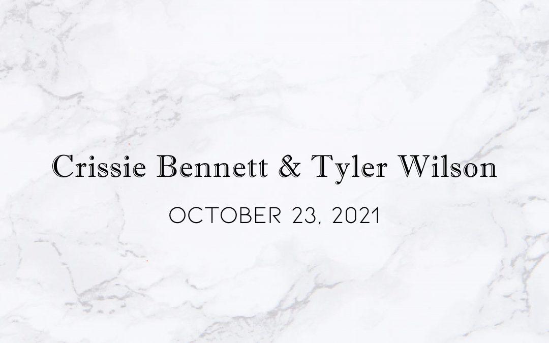 Crissie Bennett & Tyler Wilson — Wedding Date: October 23, 2021