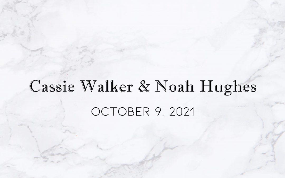 Cassie Walker & Noah Hughes — Wedding Date: October 9, 2021